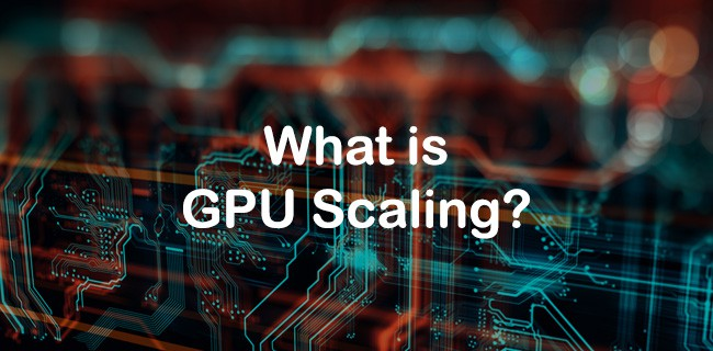 What is GPU Scaling? (And How To Enable It On AMD/Nvidia GPUs)